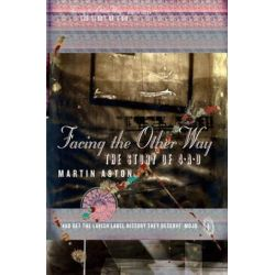 Facing the Other Way, The Story of 4AD by Martin Aston | 9780007564125 | Booktopia Biografie, wspomnienia