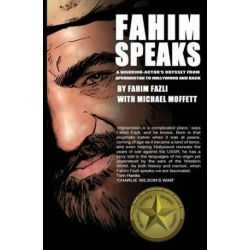 Fahim Speaks, A Warrior-Actor's Odyssey from Afghanistan to Hollywood and Back by Fahim Fazli | 9780989798396 | Booktopia Biografie, wspomnienia