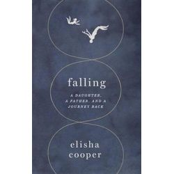 Falling, A Daughter, a Father, and a Journey Back by Elisha Cooper | 9781101871232 | Booktopia Biografie, wspomnienia