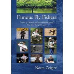 Famous Fly Fishers, Profiles of Eminent and Accomplished People Who Love the Quiet Sport by Norm Zeigler | 9780963310965 | Booktopia
