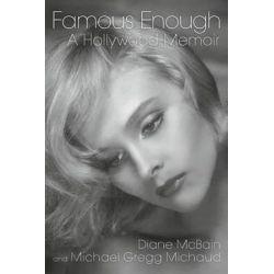 Famous Enough, A Hollywood Memoir by Diane McBain | 9781593935764 | Booktopia Biografie, wspomnienia