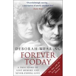 Forever Today, A Memoir Of Love And Amnesia by Deborah Wearing | 9780552771696 | Booktopia Biografie, wspomnienia