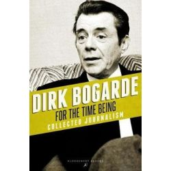 For the Time Being, Collected Journalism by Dirk Bogarde | 9781448208289 | Booktopia Biografie, wspomnienia