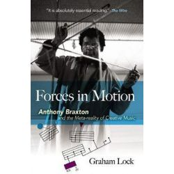 Forces in Motion, Anthony Braxton and the Meta-reality of Creative Music by Graham Lock | 9780486824093 | Booktopia Biografie, wspomnienia