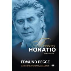 Forever Horatio, An actor's life by Edmund Pegge | 9781743054987 | Booktopia Biografie, wspomnienia
