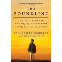 Foundling, The True Story of a Kidnapping, a Family Secret, and My Search for the Real Me by Paul J Fronczak | 9781501142321 | Booktopia Biografie, wspomnienia