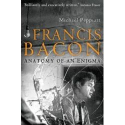 Francis Bacon, Anatomy of an Enigma by Michael Peppiatt | 9781845297312 | Booktopia Biografie, wspomnienia