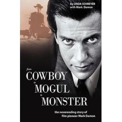 From Cowboy to Mogul to Monster, The Neverending Story of Film Pioneer Mark Damon by Mark Damon | 9781434377371 | Booktopia Biografie, wspomnienia