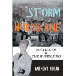 From a Storm to a Hurricane, Rory Storm & The Hurricanes by Anthony Hogan | 9781445656328 | Booktopia