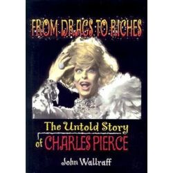 From Drags to Riches, The Untold Story of Charles Pierce by John Wallraff   9781560233862   Booktopia
