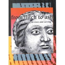 From Flitch to ASH, A Musing on Trees and Carving by Diane Derrick | 9781560232179 | Booktopia Biografie, wspomnienia