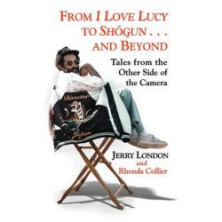 From I Love Lucy to Shogun . . . and Beyond, Tales from the Other Side of the Camera by Jerry London | 9781979789028 | Booktopia