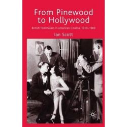 From Pinewood to Hollywood, British Filmmakers in American Cinema, 1910-1969 by I. Scott | 9781349310609 | Booktopia Biografie, wspomnienia