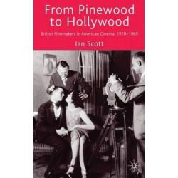 From Pinewood to Hollywood, British Filmmakers in American Cinema, 1910-1969 by I. Scott | 9780230229235 | Booktopia Biografie, wspomnienia