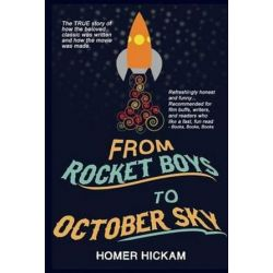 From Rocket Boys to October Sky, How the Classic Memoir Rocket Boys Was Written and the Hit Movie October Sky Was Made by Homer Hickam | 9781492746591 | Booktopia