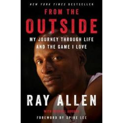From the Outside, My Journey Through Life and the Game I Love by Ray Allen | 9780062675477 | Booktopia