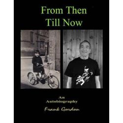 From Then Till Now an Autobiography by Frank Gordon Bsc | 9781537064284 | Booktopia