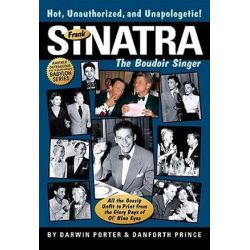 Frank Sinatra, The Boudoir Singer, All the Gossip Unfit to Print from the Glory Days of Ol' Blue Eyes by Darwin Porter | 9781936003198 | Booktopia