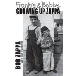 Frankie and Bobby, Growing Up Zappa by Charles Robert Zappa | 9780996477901 | Booktopia Biografie, wspomnienia