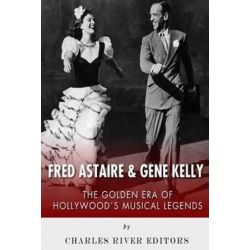 Fred Astaire and Gene Kelly, The Golden Era of Hollywood's Musical Legends by Charles River Editors | 9781494889913 | Booktopia Biografie, wspomnienia