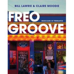 Freo Groove, Musicians of Fremantle by Bill Lawrie | 9781742589886 | Booktopia Biografie, wspomnienia