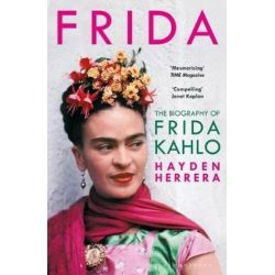 Frida, The Biography of Frida Kahlo by Hayden Herrera | 9781526605313 | Booktopia