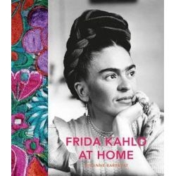 Frida Kahlo at Home by Suzanne Barbezat | 9780711237322 | Booktopia Pozostałe