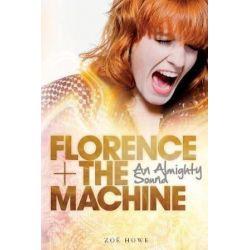 Florence + the Machine, An Almighty Sound by Zoe Howe   9781780385136   Booktopia Biografie, wspomnienia