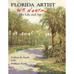 Florida Artist, Wm. North, His Life and Art by Colleen R North | 9781935751038 | Booktopia Biografie, wspomnienia