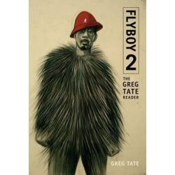 Flyboy 2, The Greg Tate Reader by Greg Tate | 9780822361800 | Booktopia Biografie, wspomnienia