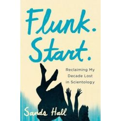 Flunk. Start., Reclaiming My Decade Lost in Scientology by Sands Hall | 9781619021785 | Booktopia Biografie, wspomnienia