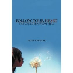 Follow Your Heart, The Children from Hell by Pajes Thomas   9781463405335   Booktopia Biografie, wspomnienia