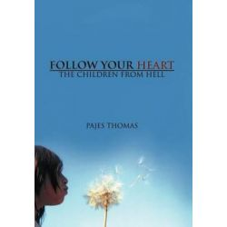 Follow Your Heart, The Children from Hell by Pajes Thomas | 9781463405311 | Booktopia Biografie, wspomnienia