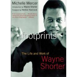 Footprints, The Life and Work of Wayne Shorter by Michelle Mercer | 9781585424689 | Booktopia Biografie, wspomnienia