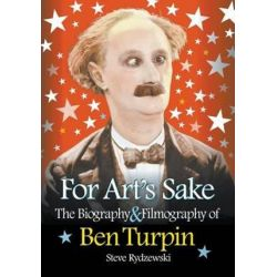 For Art's Sake, The Biography & Filmography of Ben Turpin by Steve Rydzewski | 9781593932633 | Booktopia Biografie, wspomnienia