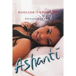 Foolish/unfoolish, Reflections on Love by Ashanti | 9781401300302 | Booktopia Biografie, wspomnienia