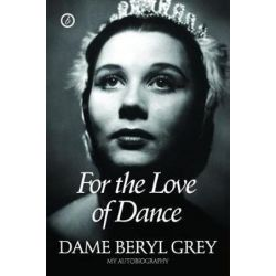 For the Love of Dance, My Autobiography by Dame Beryl Grey | 9781786820976 | Booktopia Biografie, wspomnienia