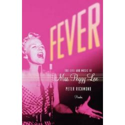 Fever, The Life and Music of Miss Peggy Lee by Peter Richmond | 9780312426613 | Booktopia Pozostałe