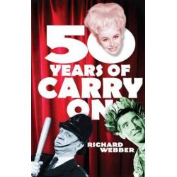 Fifty Years Of Carry On by Webber, Richard | 9780099490074 | Booktopia