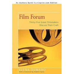 Film Forum, Thirty-five Great Filmmakers Discuss Their Craft by Elena Oumano   9781440195594   Booktopia Biografie, wspomnienia