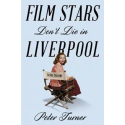Film Stars Don't Die in Liverpool, A True Story by Peter Turner | 9781509818211 | Booktopia Pozostałe