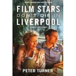 Film Stars Don't Die in Liverpool, A True Love Story by Peter Turner | 9781250194930 | Booktopia Biografie, wspomnienia