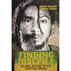 Finding Joseph I, An Oral History of H.R. from Bad Brains by Howie Abrams | 9781944713010 | Booktopia Biografie, wspomnienia