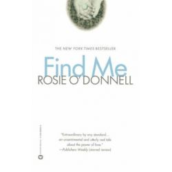 Find Me by Rosie O'Donnell | 9780446530071 | Booktopia Biografie, wspomnienia