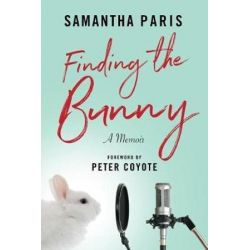 Finding the Bunny, The Secrets of America's Most Influential and Invisible Art Revealed Through the Struggles of One Woman's Journey by Samantha Paris | 9780999312117 | Booktopia Biografie, wspomnienia