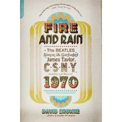 Fire and Rain, The Beatles, Simon and Garfunkel, James Taylor, CSNY, and the Lost Story of 1970 by David Browne | 9780306820724 | Booktopia Pozostałe