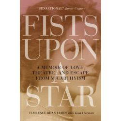 Fists upon a Star, A Memoir of Love, Theatre, and Escape from McCarthyism by Florence Bean James | 9780889774070 | Booktopia Biografie, wspomnienia