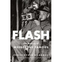 Flash, The Making of Weegee the Famous by Christopher Bonanos   9781627793063   Booktopia Biografie, wspomnienia