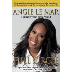 Full Circle, Turning Your Gift Around by Angie Le Mar | 9781911425731 | Booktopia Biografie, wspomnienia