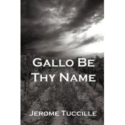 Gallo Be Thy Name by Jerome Tuccille   9781935199045   Booktopia
